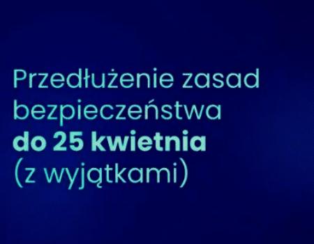 Przedłużenie zasad bezpieczeństwa do25 kwietnia zwyjątkami